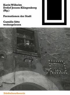 Formationen der Stadt., Camillo Sitte weitergelesen. - Wilhelm, Karin u. D. Jessen-Klingenberg (Hrsg.).
