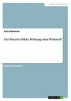 Der Placebo-Effekt. Wirkung ohne Wirkstoff - Rümmele, Felix