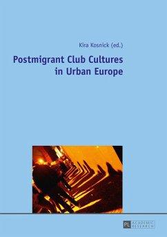 Postmigrant Club Cultures in Urban Europe (eBook, PDF)