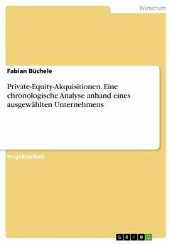 Private-Equity-Akquisitionen. Eine chronologische Analyse anhand eines ausgewählten Unternehmens