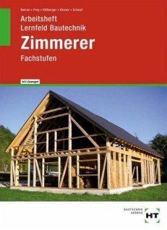 Arbeitsheft mit eingetragenen Lösungen Lernfeld Bautechnik Zimmerer - Batran, Balder; Frey, Volker; Hillberger, Gerd; Kässer, Michael; Schaaf, Bernd