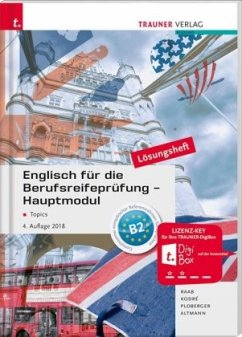 Englisch für die Berufsreifeprüfung - Hauptmodul Topics Lösungsheft - Raab, Gabriele; Kodre, Christina; Ploberger, Rubina; Altmann, Barbara