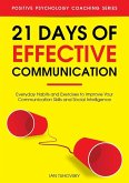 21 Days of Effective Communication: Everyday Habits and Exercises to Improve Your Communication Skills and Social Intelligence (Positive Psychology Coaching Series, #17) (eBook, ePUB)