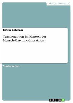 Teamkognition im Kontext der Mensch-Maschine-Interaktion - Gehlhaar, Katrin
