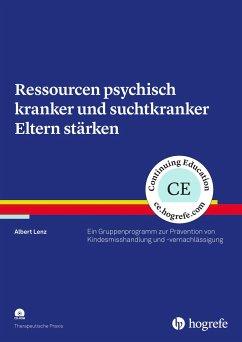 Ressourcen psychisch kranker und suchtkranker Eltern stärken - Lenz, Albert