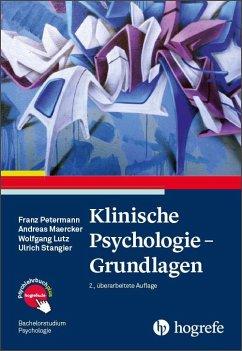 Klinische Psychologie - Grundlagen - Petermann, Franz; Maercker, Andreas; Lutz, Wolfgang; Stangier, Ulrich