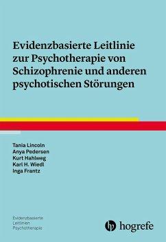 Evidenzbasierte Leitlinie zur Psychotherapie von Schizophrenie und anderen psychotischen Störungen - Lincoln, Tania; Pedersen, Anya; Hahlweg, Kurt; Wiedl, Karl-Heinz; Frantz, Inga