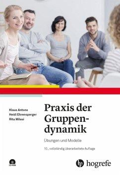 Praxis der Gruppendynamik - Antons, Klaus; Ehrensperger, Heidi; Milesi, Rita