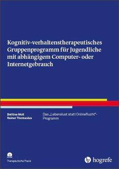 Kognitiv- verhaltenstherapeutisches Gruppenprogramm für Jugendliche mit abhängigem Computer- oder Internetgebrauch - Moll, Bettina; Thomasius, Rainer