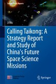 Calling Taikong: A Strategy Report and Study of China's Future Space Science Missions (eBook, PDF)