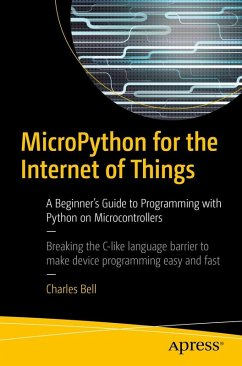 MicroPython for the Internet of Things (eBook, PDF) - Bell, Charles