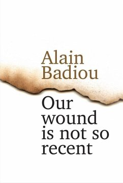 Our Wound is Not So Recent (eBook, PDF) - Badiou, Alain