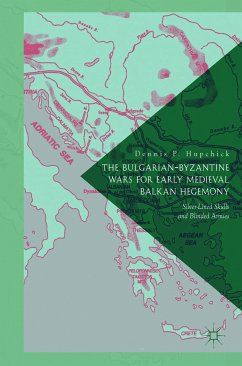 The Bulgarian-Byzantine Wars for Early Medieval Balkan Hegemony (eBook, PDF) - P. Hupchick, Dennis