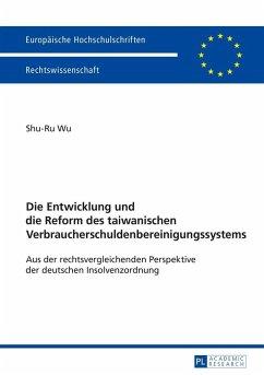 Die Entwicklung und die Reform des taiwanischen Verbraucherschuldenbereinigungssystems (eBook, ePUB) - Wu, Shu-Ru