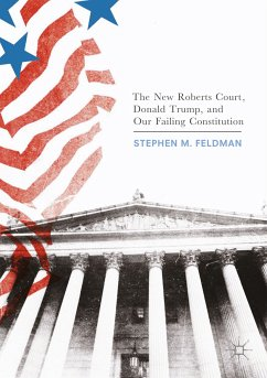 The New Roberts Court, Donald Trump, and Our Failing Constitution (eBook, PDF) - Feldman, Stephen M.