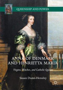 Anna of Denmark and Henrietta Maria (eBook, PDF) - Dunn-Hensley, Susan