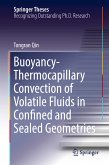 Buoyancy-Thermocapillary Convection of Volatile Fluids in Confined and Sealed Geometries (eBook, PDF)
