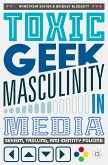 Toxic Geek Masculinity in Media (eBook, PDF)