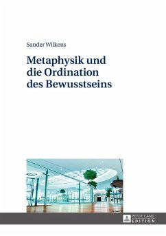 Metaphysik und die Ordination des Bewusstseins (eBook, ePUB) - Wilkens, Sander
