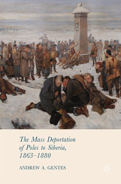 The Mass Deportation of Poles to Siberia, 1863-1880 (eBook, PDF) - Gentes, Andrew A.