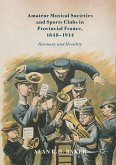 Amateur Musical Societies and Sports Clubs in Provincial France, 1848-1914 (eBook, PDF)
