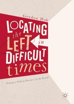 Locating the Left in Difficult Times (eBook, PDF) - Hak, Gordon