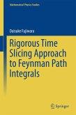 Rigorous Time Slicing Approach to Feynman Path Integrals (eBook, PDF)