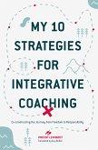 My 10 Strategies for Integrative Coaching (eBook, PDF)