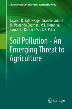 Soil Pollution - An Emerging Threat to Agriculture (eBook, PDF) - Saha, Jayanta K.; Selladurai, Rajendiran; Coumar, M. Vassanda; Dotaniya, M.L.; Kundu, Samaresh; Patra, Ashok K.