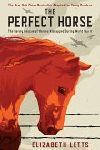 The Perfect Horse: The Daring Rescue of Horses Kidnapped by Hitler