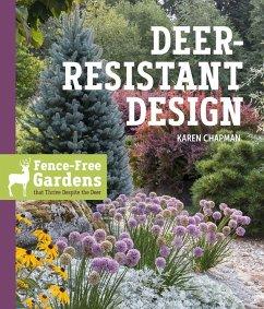 Deer-Resistant Design: Fence-free Gardens that Thrive Despite the Deer - Chapman, Karen