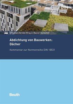 Abdichtung von Bauwerken: Dächer - Henseleit, Rainer