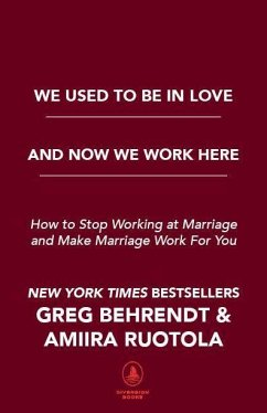We Used to Be in Love and Now We Work Here: How to Stop Working at Marriage and Make Marriage Work for You - Behrendt, Greg; Ruotola, Amiira