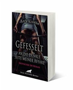 Gefesselt an die dunkle Seite meiner Affäre   Erotischer SM-Roman - Kerry, Katy