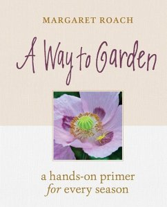 A Way to Garden: A Hands-On Primer for Every Season - Roach, Margaret