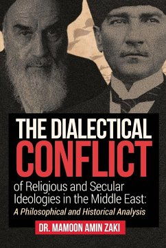 The Dialectical Conflict of Religious and Secular Ideologies in the Middle East - Zaki, Mamoon Amin