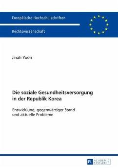 Die soziale Gesundheitsversorgung in der Republik Korea (eBook, ePUB) - Yoon, Jinah