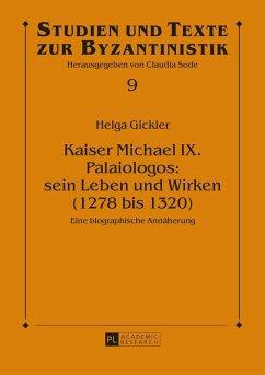 Kaiser Michael IX. Palaiologos: sein Leben und Wirken (1278 bis 1320) (eBook, ePUB) - Gickler, Helga