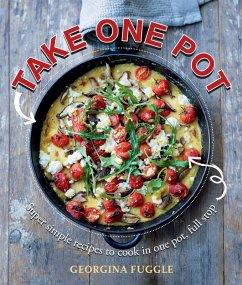 Take One Pot (eBook, ePUB) - Fuggle, Georgina; Fuggle, Georgina