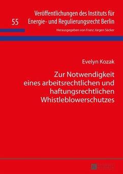 Zur Notwendigkeit eines arbeitsrechtlichen und haftungsrechtlichen Whistleblowerschutzes (eBook, ePUB) - Kozak, Evelyn