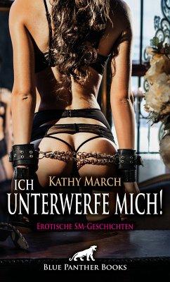 Ich unterwerfe mich! 12 Erotische SM-Geschichten (eBook, PDF) - March, Kathy