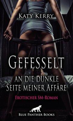 Gefesselt an die dunkle Seite meiner Affäre   Erotischer SM-Roman (eBook, ePUB) - Kerry, Katy
