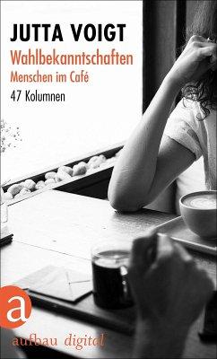 Wahlbekanntschaften. Menschen im Café (eBook, ePUB) - Voigt, Jutta