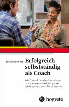 Erfolgreich selbstständig als Coach (eBook, PDF) - Grolimund, Fabian