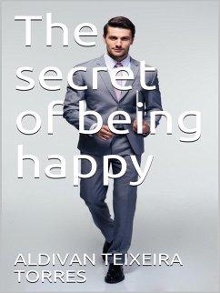 The secret of being happy (eBook, ePUB)