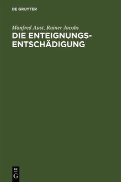 Die Enteignungsentschädigung (eBook, PDF) - Aust, Manfred; Jacobs, Rainer