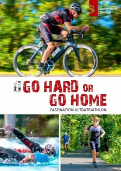 Go hard or go home - Faszination Ultratriathlon - Meier, Daniel; Hadbawnik, Iris