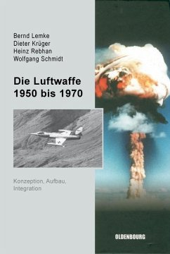 Die Luftwaffe 1950 bis 1970 (eBook, PDF) - Lemke, Bernd; Krüger, Dieter; Rebhan, Heinz; Schmidt, Wolfgang