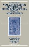 Vom aufgeklärten Reformstaat zum bürokratischen Staatsabsolutismus (eBook, PDF)