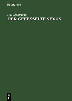 Der gefesselte Sexus (eBook, PDF) - Stahlmann, Ines